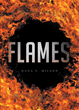 "Dana S. Milson's New Book ""Flames"" is the Story of Personal Tragedy, Reflection, and Faith in God"