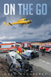 "Greg McCaffrey's New Book ""On the Go"" is the Accumulation of Stories that Bridge Twenty Years of Emergency Medical Care"