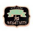 Too Cool for Negativity Pin