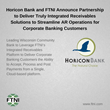 Horicon Bank and FTNI Announce Partnership to Deliver Truly Integrated Receivables Solutions to Streamline AR Operations for Corporate Banking Customers