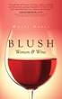 BLUSH: Women & Wine - A  Book for Women Who Love Their Wine A Little Too Much.