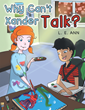 """L. E. Ann's New Book """"Why Can't Xander Talk?"""" is the Sweet Story of Friendship, Communication and Acceptance."""