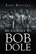 "Earl Boutell's New Book ""My Journey to Bob Dole"" is the Story of One Man's Service to his Country and His Gratitude for Being Present for the Birth of his Daughter"
