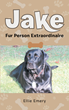 Ellie Emery's New Book Jake: Fur Person Extraordinaire, is the Adorable and Exciting Story of Life as a Dog, Which Gives Readers a Unique Perspective On Life and Love