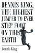 "Dennis King's New Book ""Dennis King, the Highest Jumper to Ever Step Foot on this Earth"" is a Telling Account of One Man's Talent"