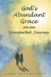 "Author Jacque Smith-McKnight's Newly Released ""God's Abundant Grace on an Unexpected Journey"" is an Intimate View of the Upheaval of Cancer Diagnosis on a Devout Family"