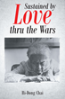 "Author Hi-Dong Chai's Newly Released ""Sustained by Love thru the Wars"" is a Story of Love, Sacrifice and Unshakable Faith in the Face of Tragedy in Wartime and Beyond."