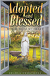 "Author Sharla Ynostrosa's newly released ""Adopted and Blessed: Words from my heart"" Makes the Case for Adoption Through Story"