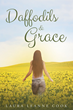 "Author Laura Leanne Cook's Newly Released ""Daffodils and Grace"" is a Poignant Story of Heartbreak, Faith, and Forgiveness Through the Healing Power of God's Grace"