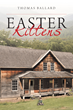 "Author Thomas Ballard's Newly Released ""Easter Kittens"" is a Story About a Young Boy's Life-changing Discovery of the True Meaning of Easter."