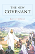 "Author James Shipman's newly released ""The New Covenant"" is a fascinating interpretation of the doctrine of the Lord Jesus Christ in clean and straightforward terms."