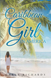 "Carla Richards's Newly Released ""Caribbean Girl in America"" is an Account of the Author's Early Childhood on St. Kitts and Her Journey to Christ in Her New Country"