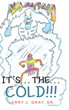 "Author Larry J. Gray's Newly Released ""It's... The... Cold"" is an Adventure that Helps Children Overcome Their Fears"