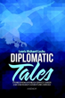 'Diplomatic Tales' Offers Insights Into Professional, Personal Life of Working Abroad as U.S. Official