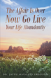 """Author Dr. Jayne Maugans Swanson's Newly Released """"The Affair is Over Now Go Live Your Life Abundantly"""" is for Anyone Who has had an Affair or has Been Affected by One."""