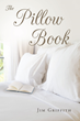 "Jim Griffith's Newly Released ""The Pillow Book"" is a Story About a Family in Crisis, a Daughter's Role in God's Plan and a Mother's Choice to Place her Faith in Him"