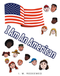 "Author I. M. Redeemed's Newly Released ""I Am an American"" is a Refreshing Reprimand of America's Self-Righteous Ways"