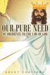 "Author Brent Chrishon's Newly Released ""Our Pure Need Of Obedience To The Law Of God"" Is A Message About The Revelation Of God To Our Dark World"