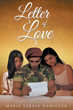 "Author Maria Teresa Hamilton's Newly Released ""Letter Of Love"" Is A Tale About How Love Can Overcome War"