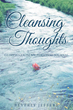 "Author Beverly Jeffers'S Newly Released ""Cleansing Thoughts; Glimpses From My Personal Journal"" Is A Journey Of Healing And Growth In Learning To Hear The Voice Of God"