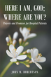 """Author John M. Robertson's Newly Released, """"Here I Am, God; Where Are You?"""" is a Poetic Guide for Hospital Patients and Loved Ones who Seek Comfort and Encouragement"""