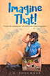 """Author J.E. Foughner's Newly Released """"Imagine That!"""" is a Vision for a Better Tomorrow Through Storytelling"""
