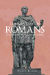 """Author David Karns's Newly Released """"Commentary On Romans: For Bible Students and Teachers"""" is a Fresh and Scholarly Look at Romans and the Context in Which Paul Wrote"""