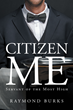"Author Raymond Burks's Newly Released ""Citizen Me, Servant of the Most High"" is an Analysis of the Christian Ideal of Service and its Role in Our Relationship with God."