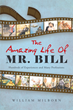 "Author William Milborn's Newly Released ""The Amazing Life Of Mr. Bill"" is Enjoyable and Thought Provoking"