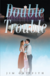 """Author Jim Griffith's Newly Released """"Double Trouble"""" is a Suspenseful Tale of a Man Caught in a Life of Crime and his Newfound Quest for Redemption"""