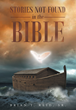 "Author Brian T. Reid, Sr.'s Newly Released ""Stories Not Found in the Bible"" is a Collection of Short Stories Based on Untold Events of the Bible."