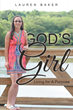 "Author Lauren Baker's Newly Released ""God's Girl: Living for A Purpose"" is Truly Inspirational."