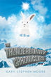 "Author Gary Stephen Moore's Newly Released ""The Thunderbunny Chronicles: Volume 1"" is a Collection of the Legends and Tall Tales of the Thurnderbunny Clan"