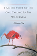 "Author Melanie Elm's Newly released ""I Am The Voice Of The One Calling In The Wilderness"" is a Powerful Reminder of God's Love"