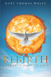 "Author Kurt Thomas Wolff's Newly Released ""Rebirth-A Story of Infinite Love"" is a Touching Story Illustrating the Impact One Person Can Have Upon the Lives of Others"