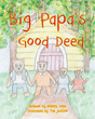 "Author Tim Jackson's Newly Released ""Big Papa's Good Deed"" is an Enchanting and Beautiful Children's Story About a Magical Forest and the Creatures Who Live There"