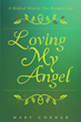 "Author Mary Corner's Newly Released ""Loving My Angel: A Medical Miracle That Brought Love"" is a Touching Story of How a Broken Family Can be Repaired by Love and Trust"