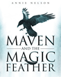 "Author Annie Nelson's Newly Released ""Maven and The Magic Feather"" is the Uplifting Tale of a Despondent Old Woman who Encounters a Raven Sent by God to Heal her Spirit"