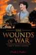 "Mark Hopkins's New Book ""The Wounds of War: A Sequel to 'Journey to Gettysburg'"" is the Story of Ingenuity, Unity, and the Human Spirit During Arduous Times."