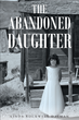 """Linda Rockwell Dalman's New Book """"The Abandoned Daughter"""" is an Intriguing Tale of Two Feuding Families During the First Half of the 20th Century in America"""