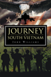 """John Williams's New Book """"Journey to South Vietnam"""" is a Veteran's Fresh Perspective on the Vietnam Conflict"""