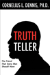 "Author Cornelius L. Dennis's Newly Released ""Truth Teller: The Friend That Every Man Should Have"" Is a Guide to Recognizing the Barriers Standing Between One and God"