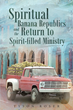 """Author Tyson Roser's Newly Released """"Spiritual Banana Republics And The Return to Spirit-filled Ministry"""" Is a Plea for Scripture-Based Ministry Around the World"""