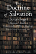 """Author Michael C. Southard's Newly Released """"The Doctrine of Salvation"""" is an Invaluable Real World Guide that Brings the Bible Down to a Street Level of Understanding"""