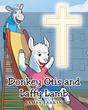 """Author James Larkin's Newly Released """"Donkey Otis & Laffy Lamb"""" is Medicine for the Young Soul"""