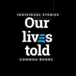 "New Online Platform ""Our Lives Told"" Lets People Anonymously Tell their Personal Stories to Connect, Share, Help, Heal and Find Common Bonds"