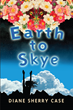 Earth to Skye, A New Young Adult Novel Casts Light On Friendship, Family, and Substance Abuse
