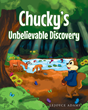 "Author LeJoyce Adams's Newly Released ""Chucky's Unbelievable Discovery"" is a Gentle Children's Story about Kindness, Honesty and Doing the Right Thing"