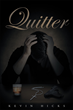 """Author Kevin Hicks's Newly Released """"Quitter"""" is a Powerful Story of Redemption, Faith and Renewal for a Man who Returns to a World he Thought he had Left Behind Forever"""