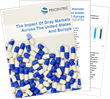 New White Paper Reveals the Impact of Gray Market on Pharmaceutical Pricing and Market Across the United States and Europe.